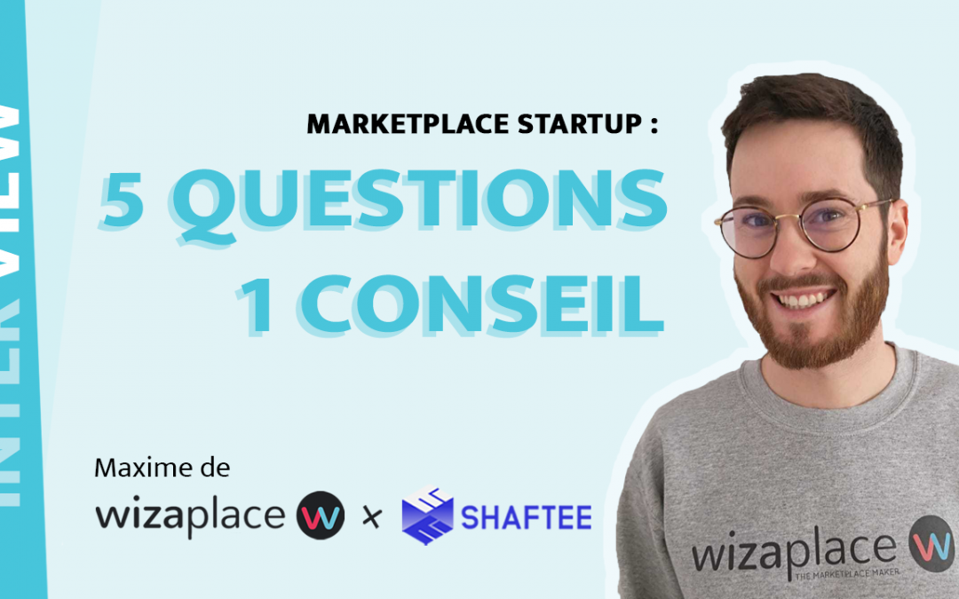 Wizaplace x Shaftee : 5 questions, 1 conseil